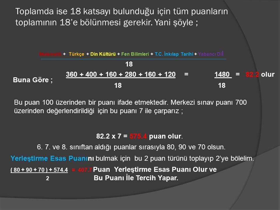 Toplamda ise 18 katsayı bulunduğu için tüm puanların toplamının 18'e bölünmesi gerekir. Yani şöyle ;
