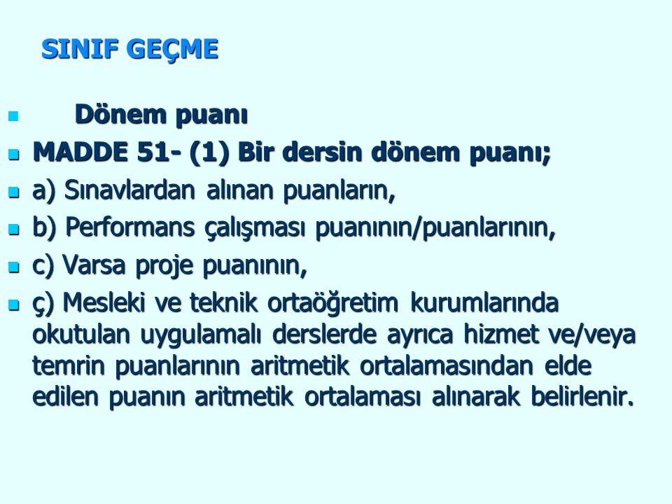 SINIF GEÇME Dönem puanı. MADDE 51- (1) Bir dersin dönem puanı; a) Sınavlardan alınan puanların, b) Performans çalışması puanının/puanlarının,