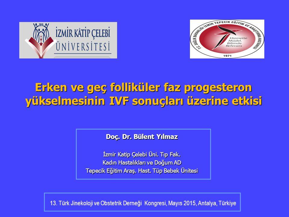 Erken ve geç folliküler faz progesteron yükselmesinin IVF sonuçları üzerine etkisi
