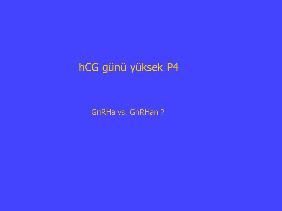 hCG günü yüksek P4 GnRHa vs. GnRHan