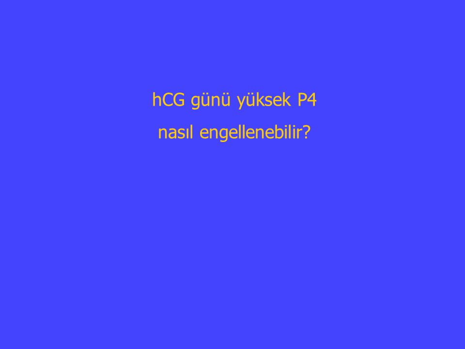 hCG günü yüksek P4 nasıl engellenebilir