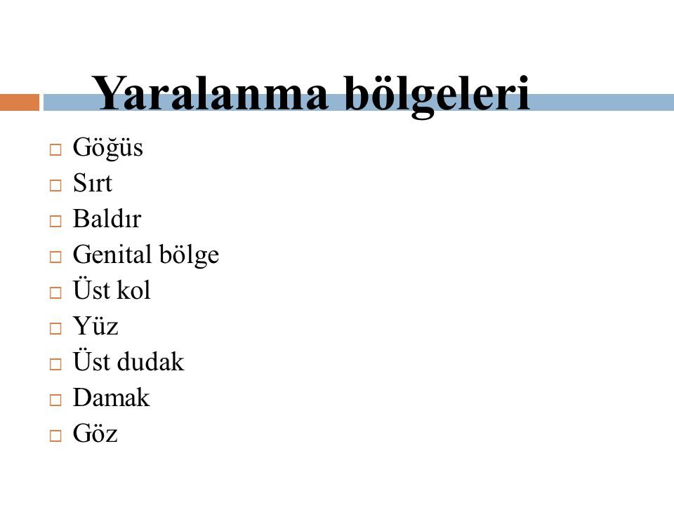 Yaralanma bölgeleri Göğüs Sırt Baldır Genital bölge Üst kol Yüz