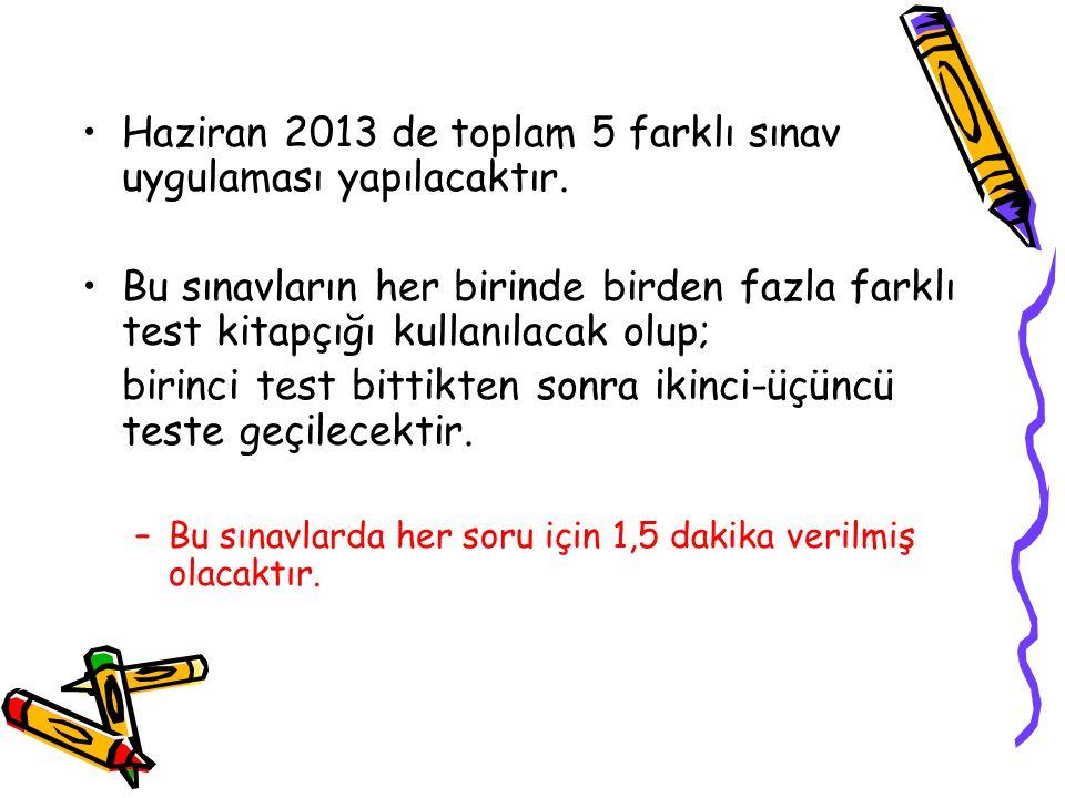 Haziran 2013 de toplam 5 farklı sınav uygulaması yapılacaktır.
