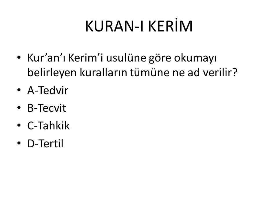 KURAN-I KERİM Kur'an'ı Kerim'i usulüne göre okumayı belirleyen kuralların tümüne ne ad verilir A-Tedvir.