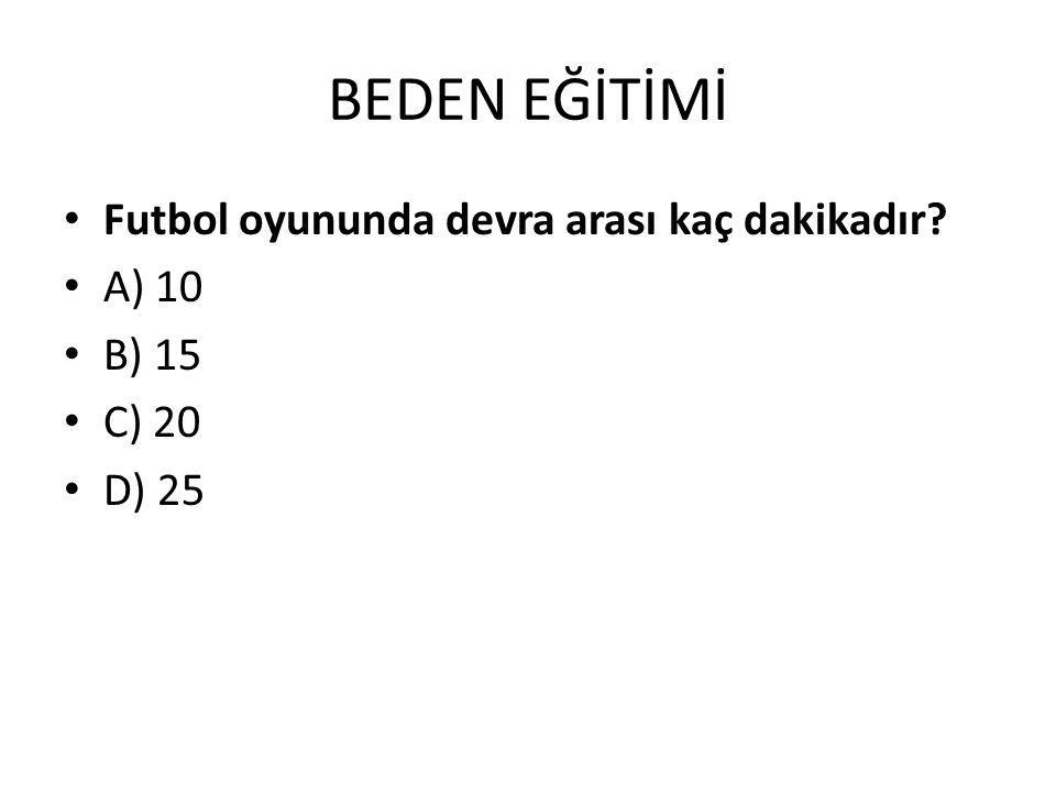 BEDEN EĞİTİMİ Futbol oyununda devra arası kaç dakikadır A) 10 B) 15