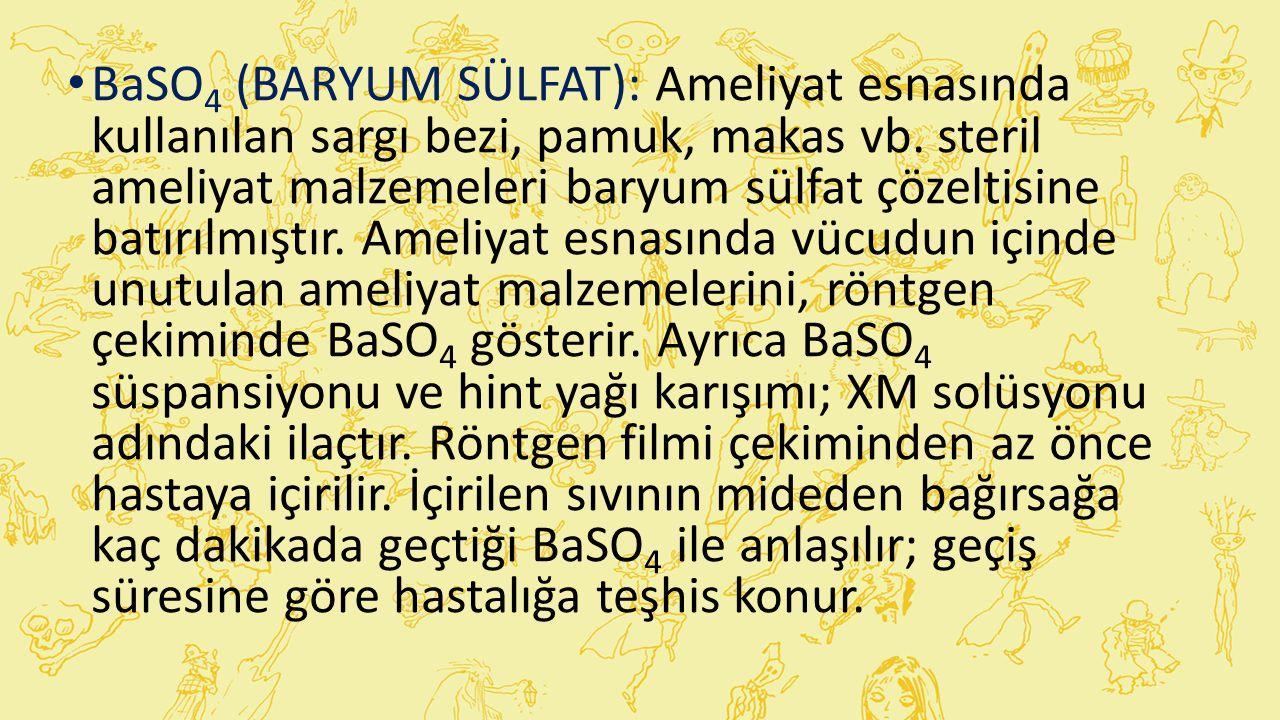 BaSO4 (BARYUM SÜLFAT): Ameliyat esnasında kullanılan sargı bezi, pamuk, makas vb.