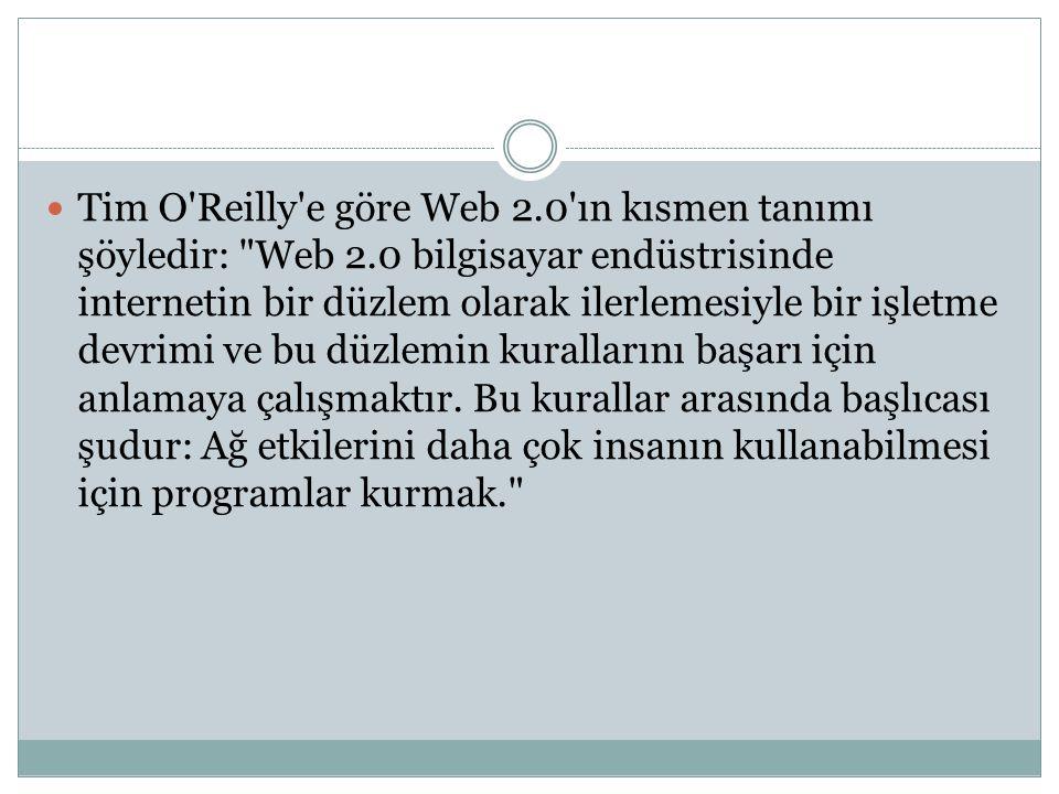 Tim O Reilly e göre Web 2. 0 ın kısmen tanımı şöyledir: Web 2