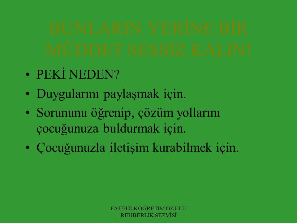 BUNLARIN YERİNE BİR MÜDDET SESSİZ KALIN!