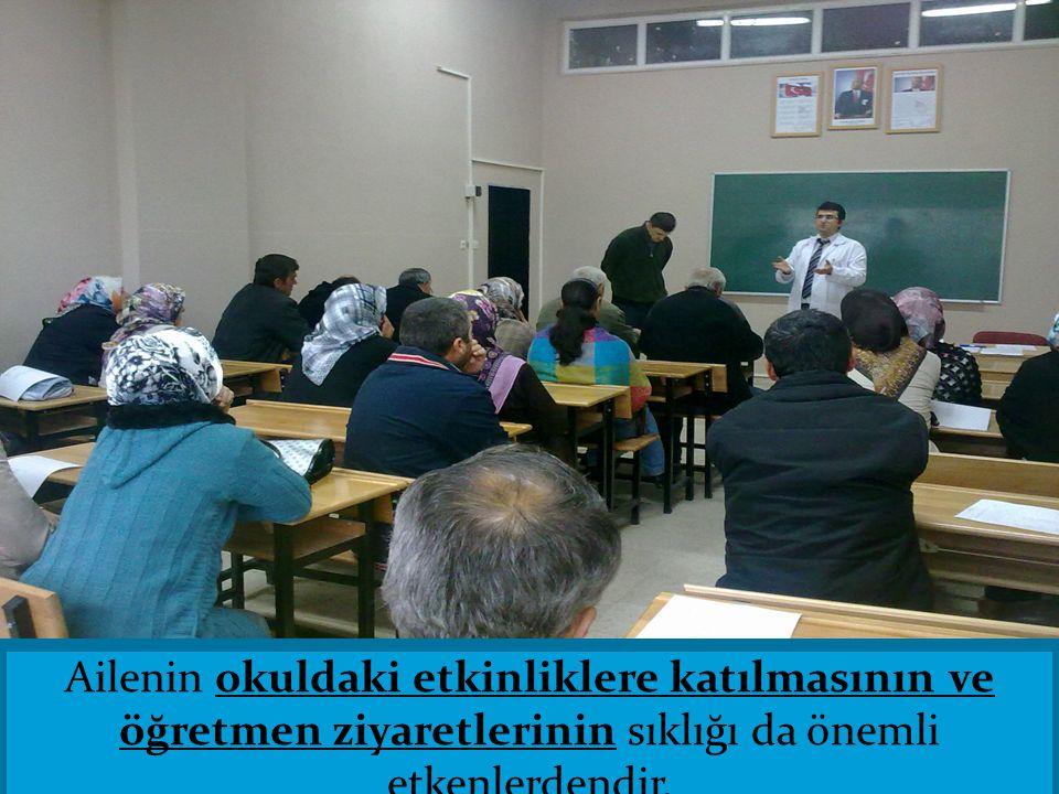 Ailenin okuldaki etkinliklere katılmasının ve öğretmen ziyaretlerinin sıklığı da önemli etkenlerdendir.