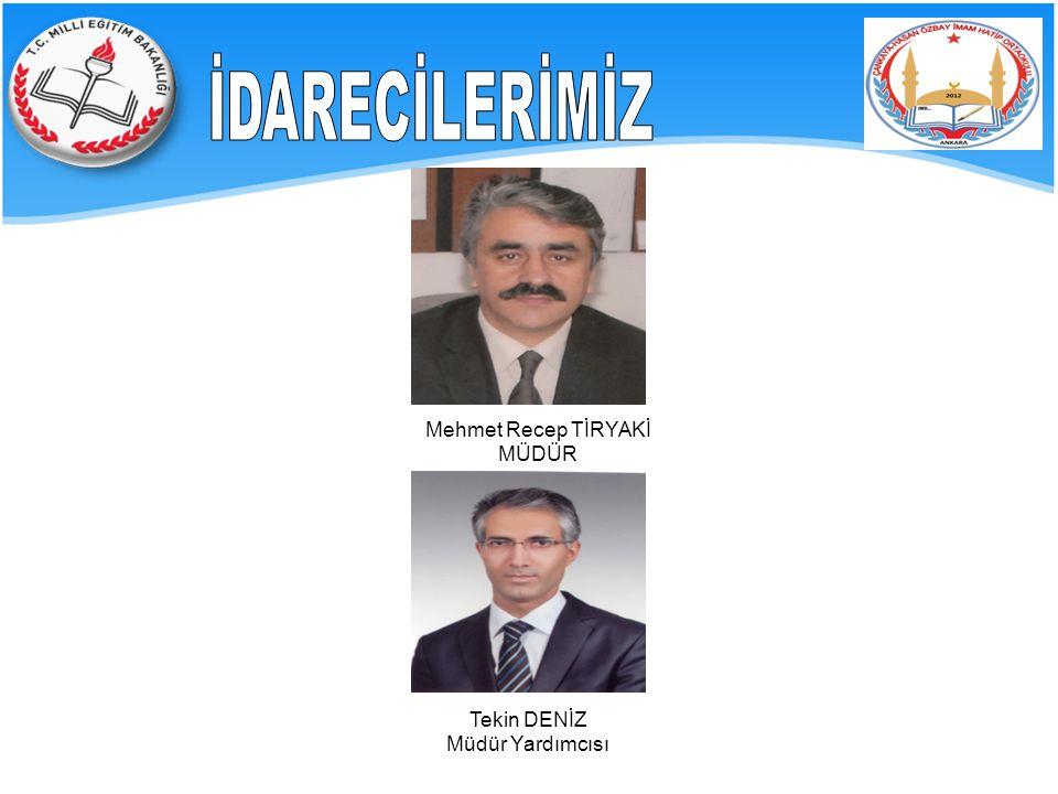 İDARECİLERİMİZ Mehmet Recep TİRYAKİ MÜDÜR Tekin DENİZ Müdür Yardımcısı