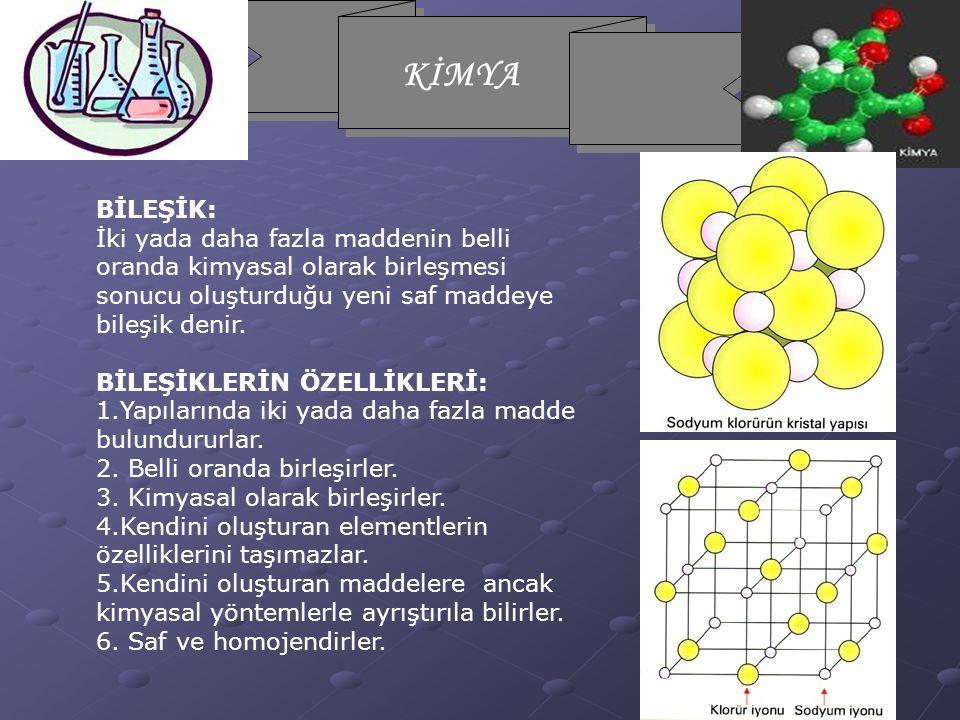 BİLEŞİK: İki yada daha fazla maddenin belli oranda kimyasal olarak birleşmesi sonucu oluşturduğu yeni saf maddeye bileşik denir.