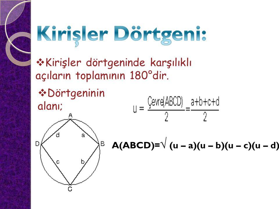 Kirişler Dörtgeni: Kirişler dörtgeninde karşılıklı açıların toplamının 180°dir. Dörtgeninin alanı;