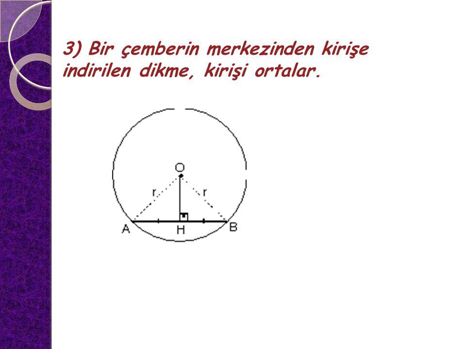 3) Bir çemberin merkezinden kirişe indirilen dikme, kirişi ortalar.