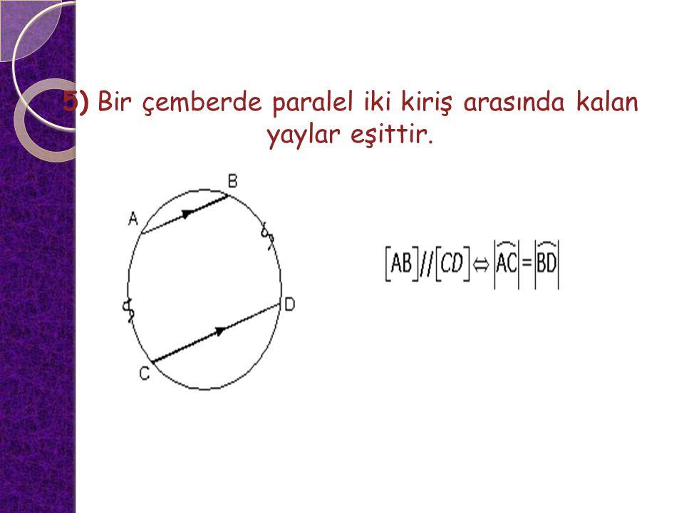 5) Bir çemberde paralel iki kiriş arasında kalan yaylar eşittir.