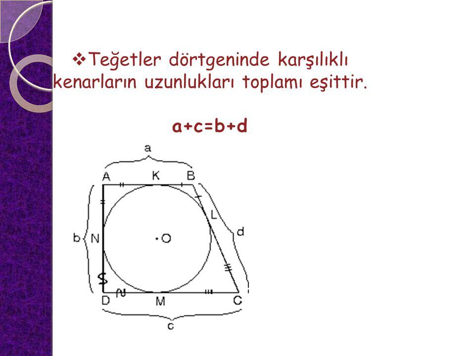 Teğetler dörtgeninde karşılıklı kenarların uzunlukları toplamı eşittir.