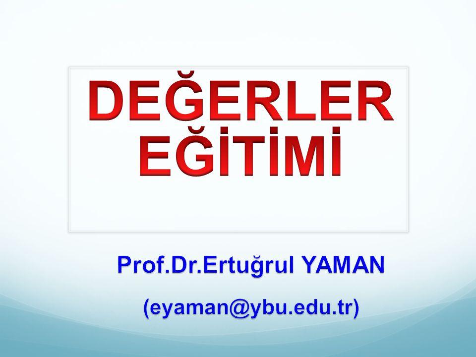 DEĞERLER EĞİTİMİ Prof.Dr.Ertuğrul YAMAN (eyaman@ybu.edu.tr)