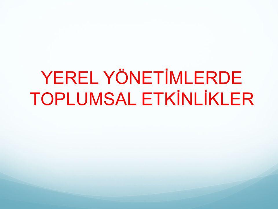 YEREL YÖNETİMLERDE TOPLUMSAL ETKİNLİKLER