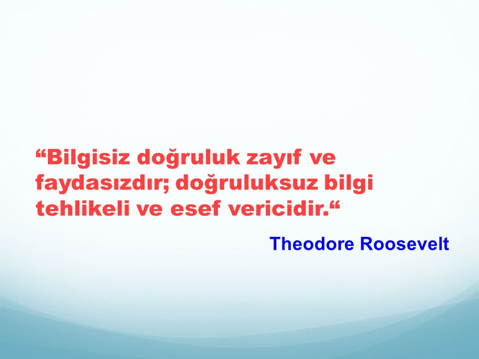 Bilgisiz doğruluk zayıf ve faydasızdır; doğruluksuz bilgi tehlikeli ve esef vericidir.