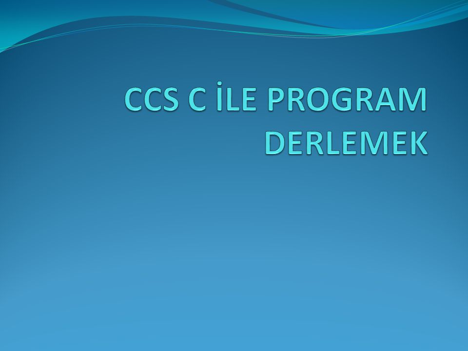 CCS C İLE PROGRAM DERLEMEK