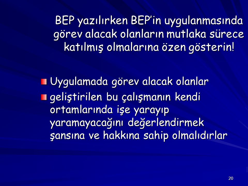 BEP yazılırken BEP'in uygulanmasında görev alacak olanların mutlaka sürece katılmış olmalarına özen gösterin!