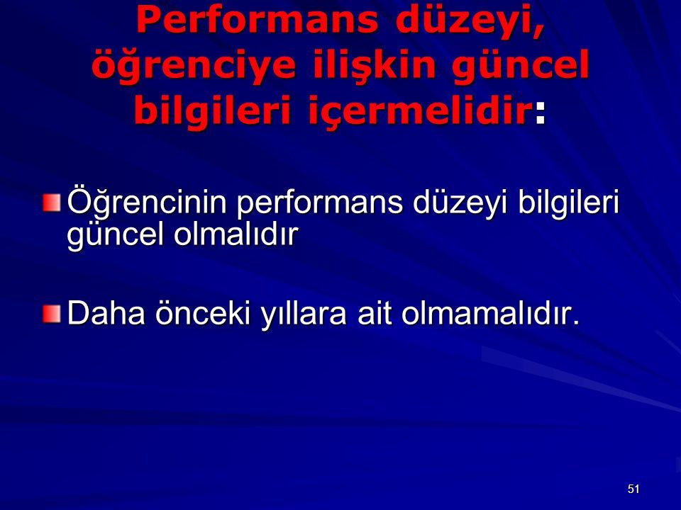 Performans düzeyi, öğrenciye ilişkin güncel bilgileri içermelidir: