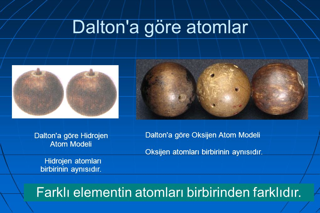 Dalton a göre atomlar Farklı elementin atomları birbirinden farklıdır.