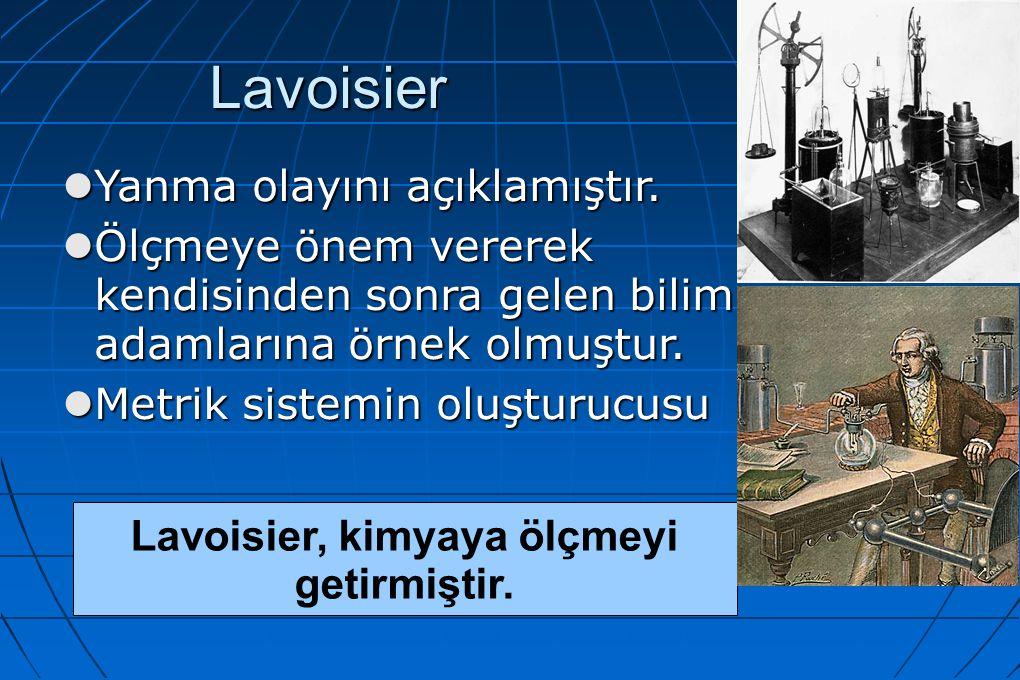 Lavoisier, kimyaya ölçmeyi getirmiştir.