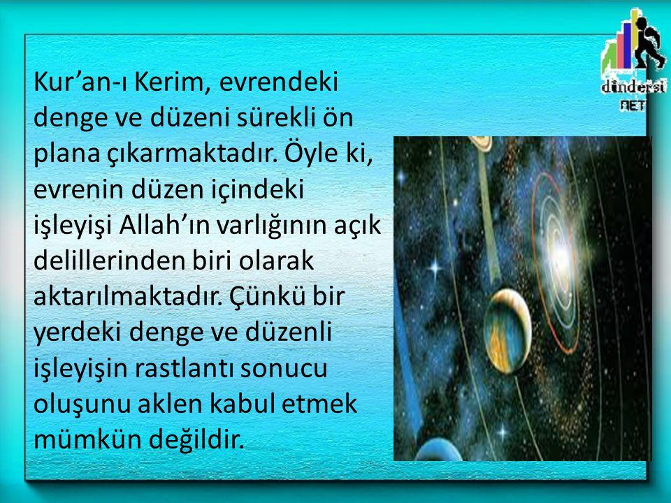Kur'an-ı Kerim, evrendeki denge ve düzeni sürekli ön plana çıkarmaktadır.