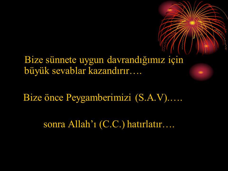 Bize önce Peygamberimizi (S.A.V).…. sonra Allah'ı (C.C.) hatırlatır….