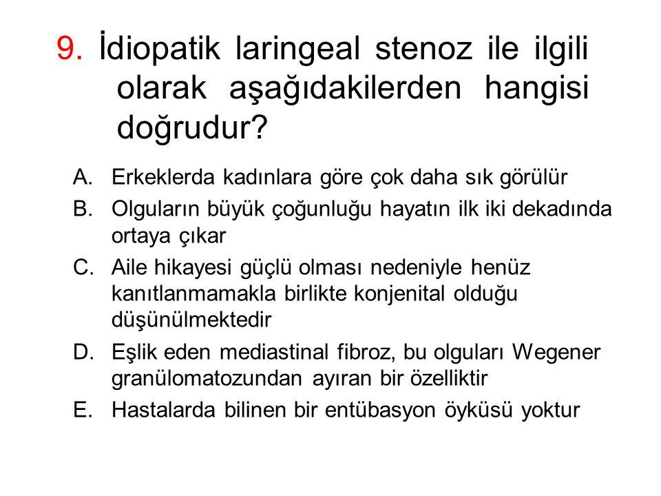 9. İdiopatik laringeal stenoz ile ilgili olarak aşağıdakilerden hangisi doğrudur