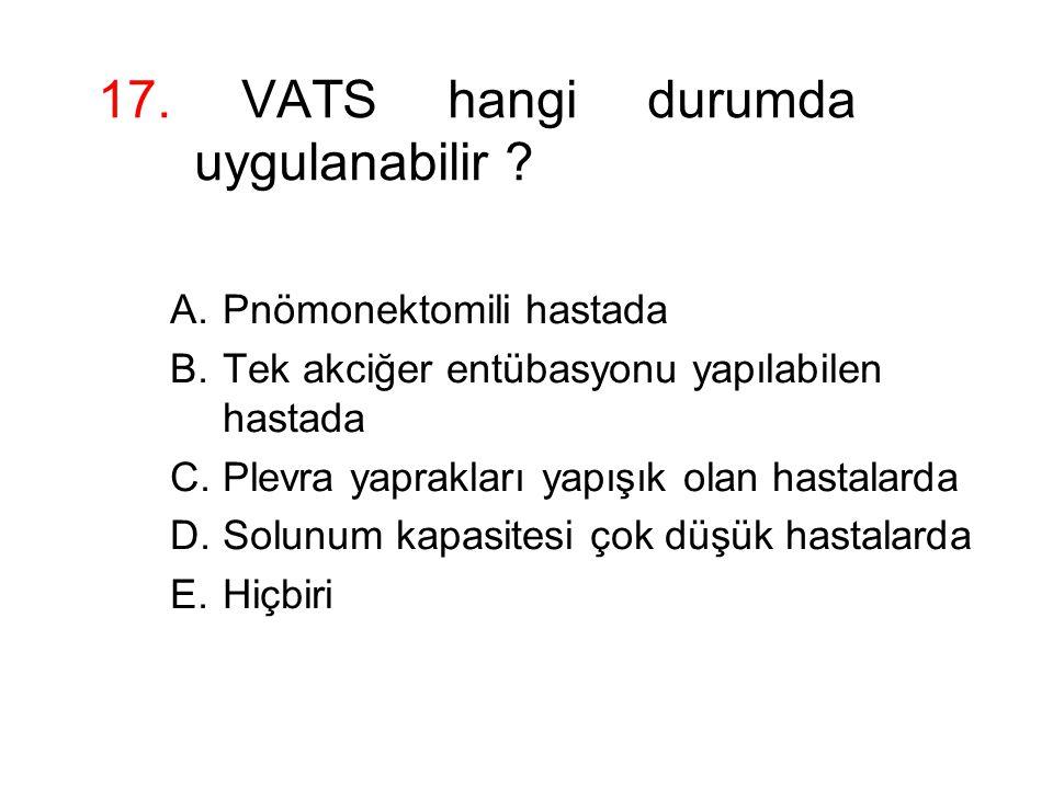 17. VATS hangi durumda uygulanabilir