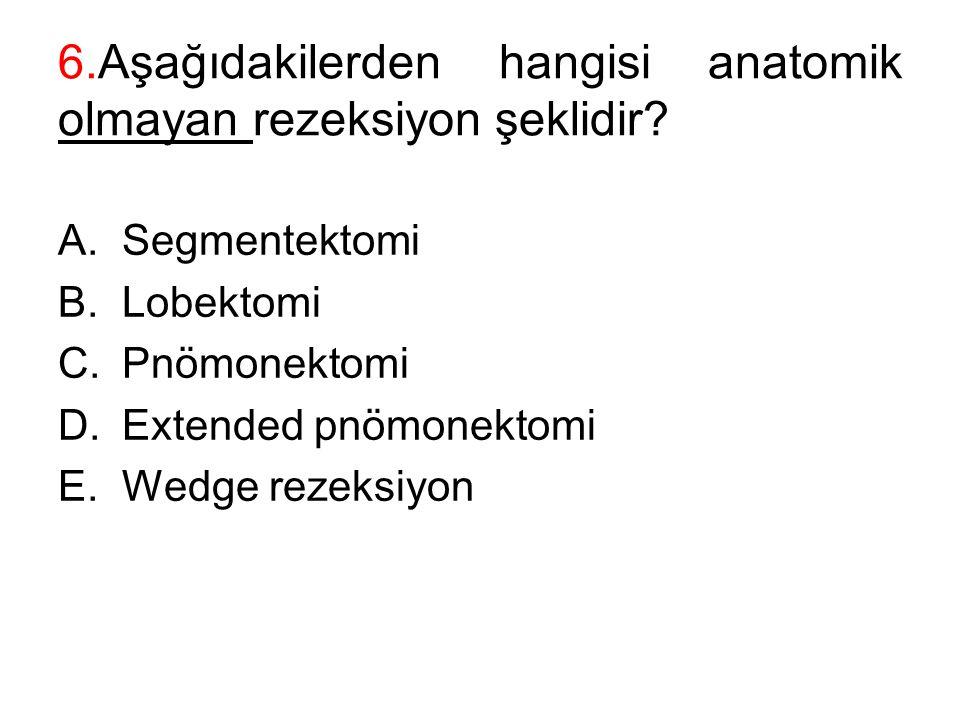 6.Aşağıdakilerden hangisi anatomik olmayan rezeksiyon şeklidir