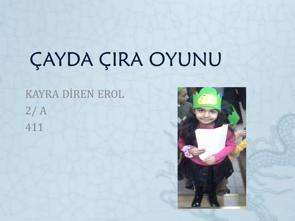 ÇAYDA ÇIRA OYUNU KAYRA DİREN EROL 2/ A 411