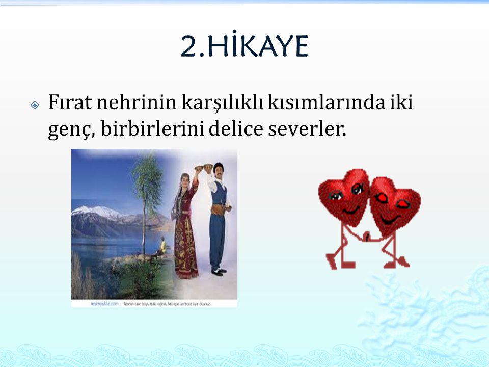 2.HİKAYE Fırat nehrinin karşılıklı kısımlarında iki genç, birbirlerini delice severler.