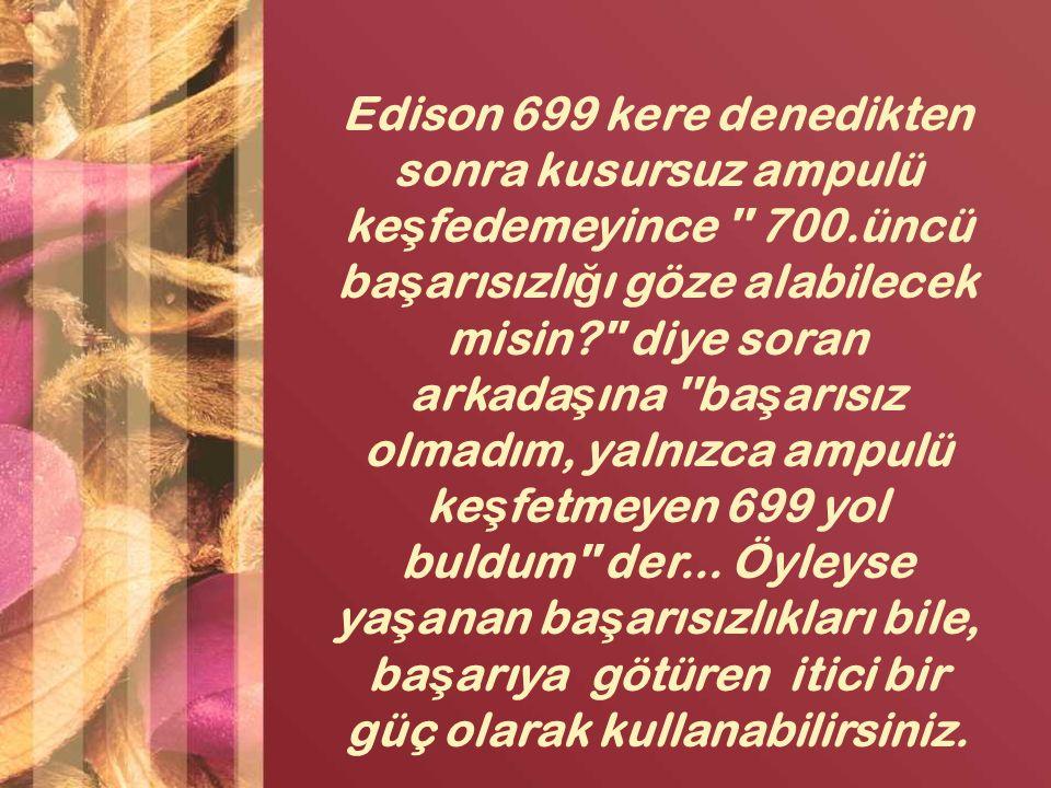 Edison 699 kere denedikten sonra kusursuz ampulü keşfedemeyince 700