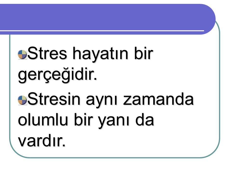 Stres hayatın bir gerçeğidir.