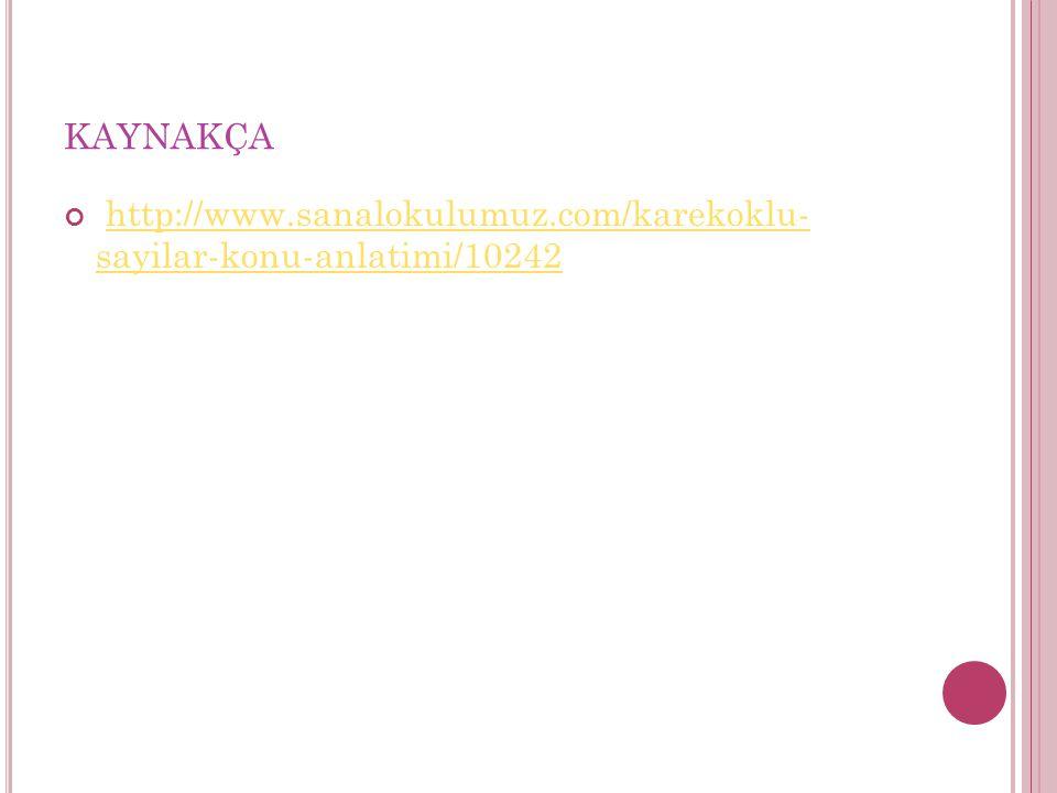 kaynakça http://www.sanalokulumuz.com/karekoklu- sayilar-konu-anlatimi/10242