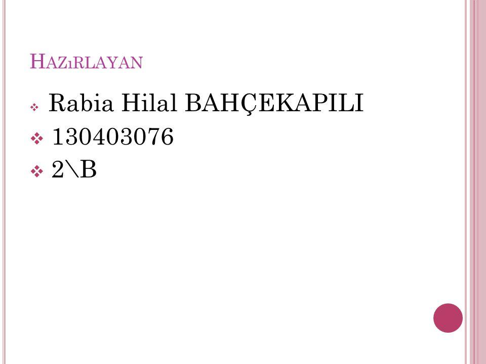 Hazırlayan Rabia Hilal BAHÇEKAPILI 130403076 2\B