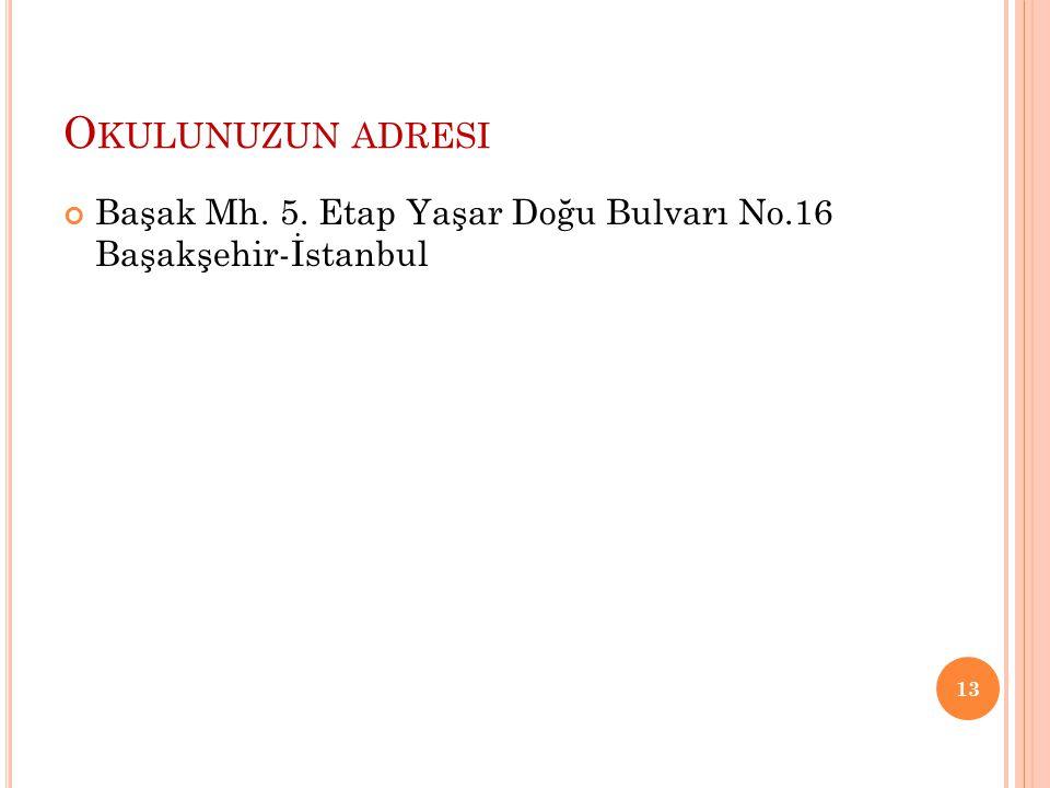 Okulunuzun adresi Başak Mh. 5. Etap Yaşar Doğu Bulvarı No.16 Başakşehir-İstanbul