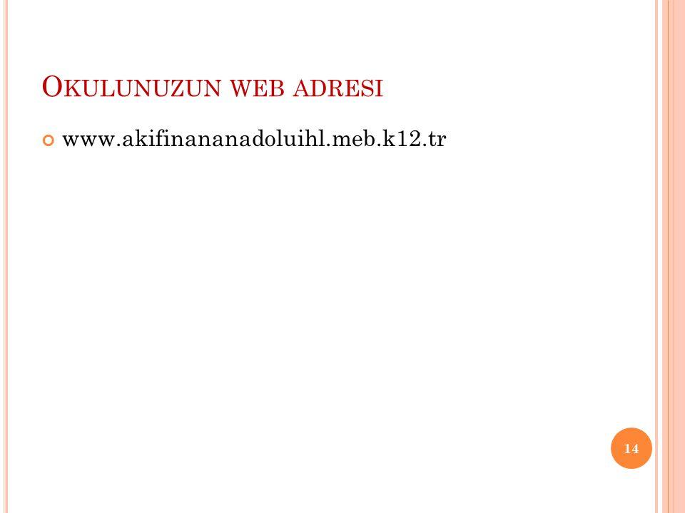 Okulunuzun web adresi www.akifinananadoluihl.meb.k12.tr