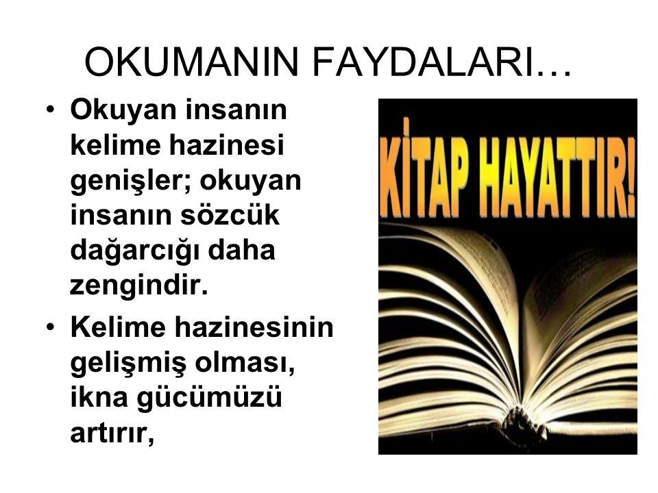 OKUMANIN FAYDALARI… Okuyan insanın kelime hazinesi genişler; okuyan insanın sözcük dağarcığı daha zengindir.