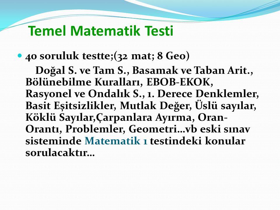Temel Matematik Testi 40 soruluk testte;(32 mat; 8 Geo)