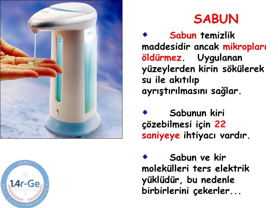 SABUN Sabun temizlik maddesidir ancak mikropları öldürmez. Uygulanan yüzeylerden kirin sökülerek su ile akıtılıp ayrıştırılmasını sağlar.