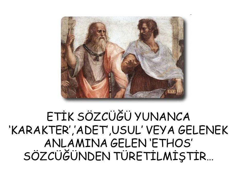 ETİK SÖZCÜĞÜ YUNANCA 'KARAKTER','ADET',USUL' VEYA GELENEK ANLAMINA GELEN 'ETHOS' SÖZCÜĞÜNDEN TÜRETİLMİŞTİR…