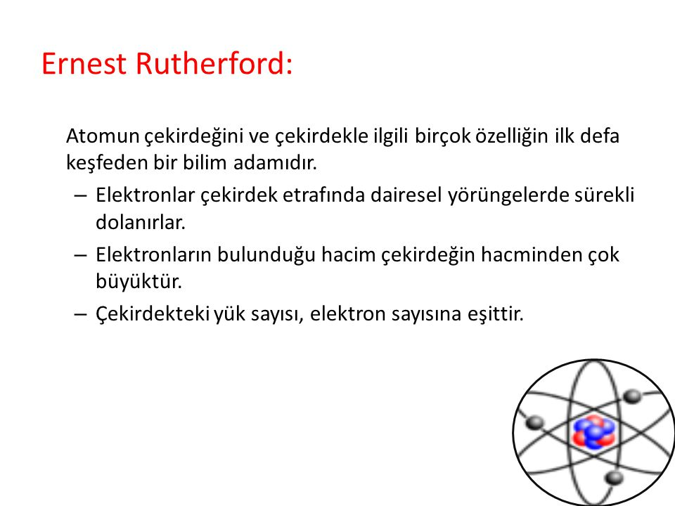 Ernest Rutherford: Atomun çekirdeğini ve çekirdekle ilgili birçok özelliğin ilk defa keşfeden bir bilim adamıdır.