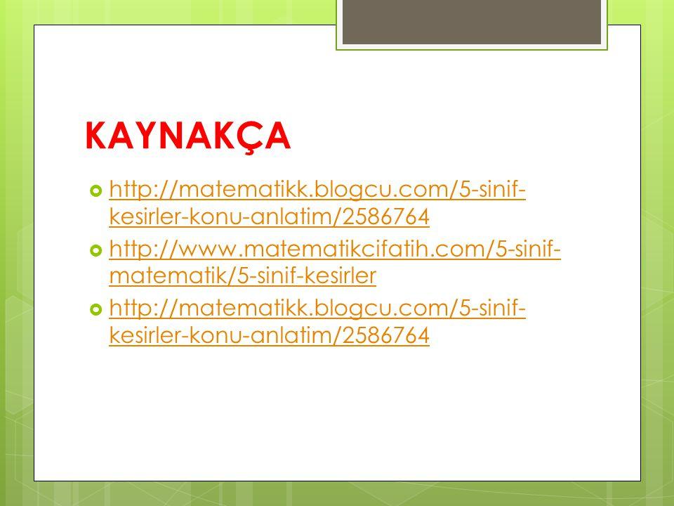 KAYNAKÇA http://matematikk.blogcu.com/5-sinif-kesirler-konu-anlatim/2586764.