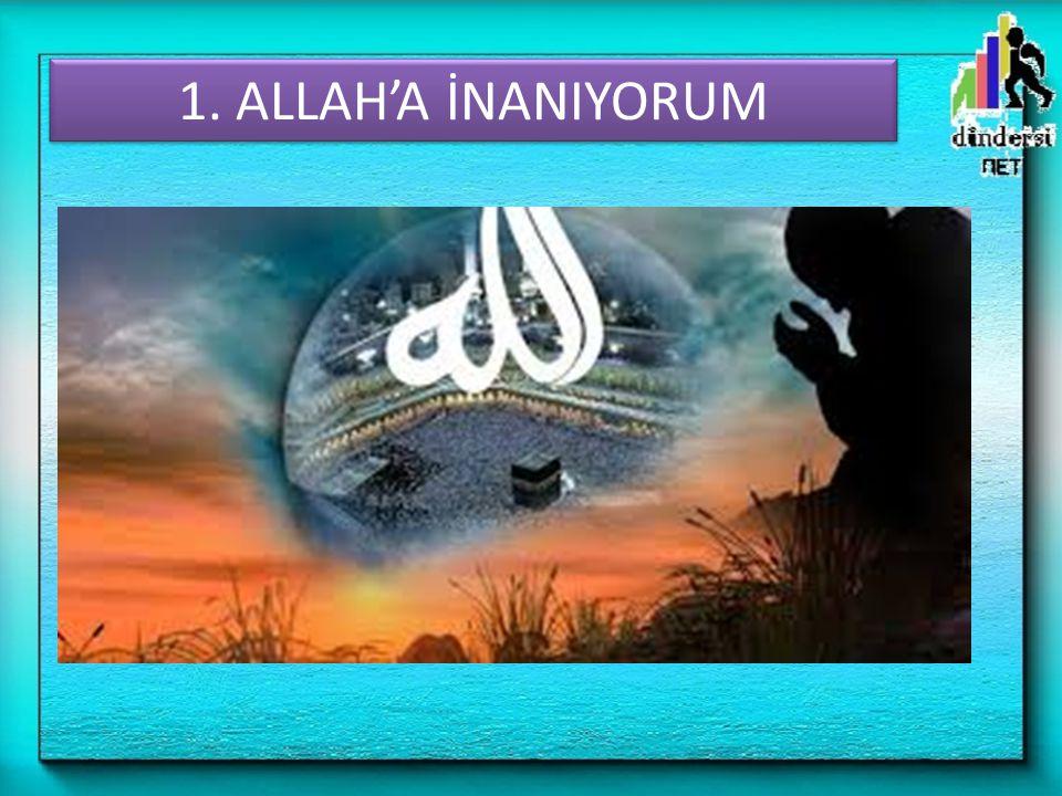 1. ALLAH'A İNANIYORUM