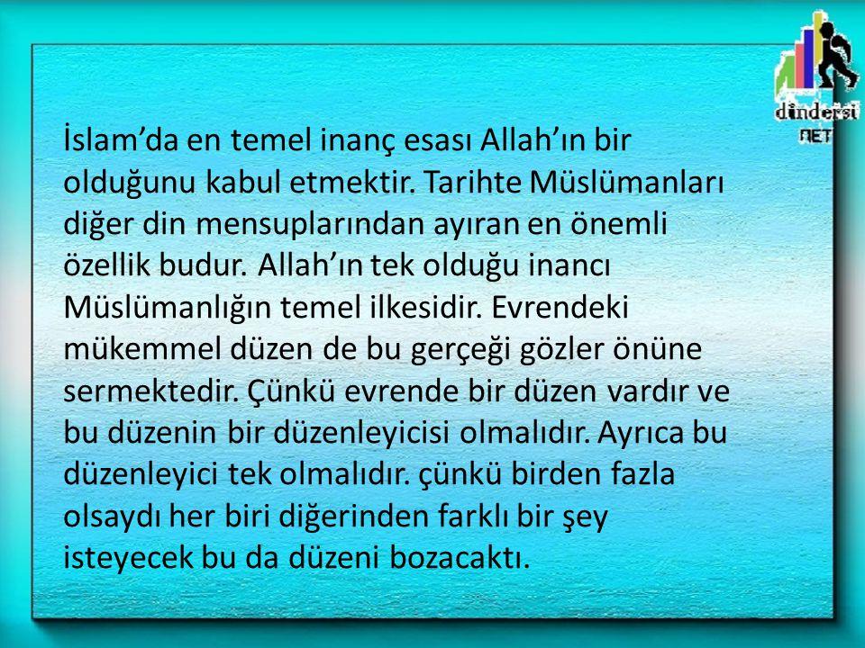 İslam'da en temel inanç esası Allah'ın bir olduğunu kabul etmektir