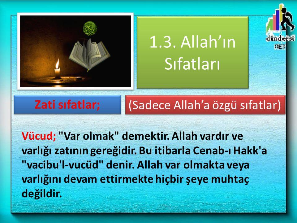 1.3. Allah'ın Sıfatları Zati sıfatlar; (Sadece Allah'a özgü sıfatlar)