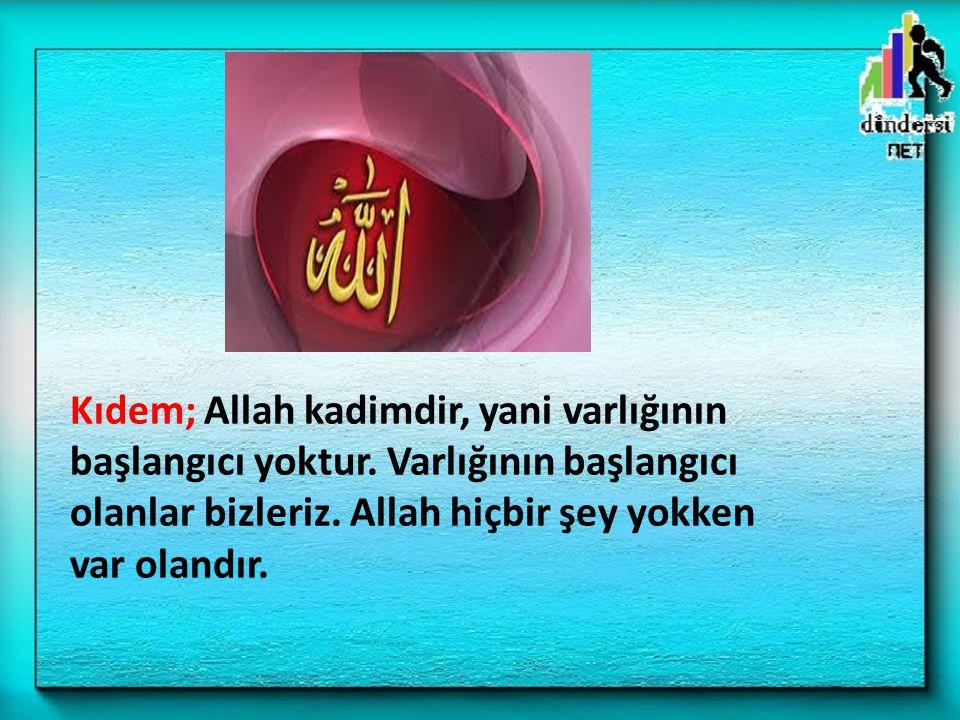 Kıdem; Allah kadimdir, yani varlığının başlangıcı yoktur